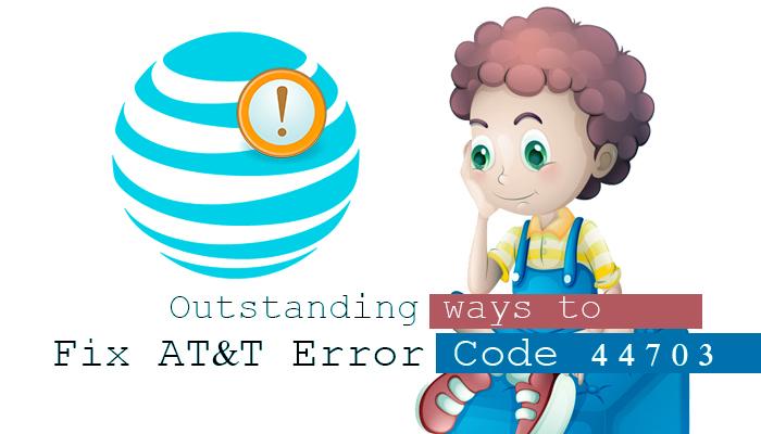 how to fix att error code 44703
